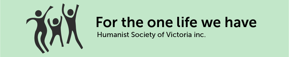 For the one life we have - Humanist Society of Victoria inc.